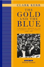 The Gold and the Blue: Political Turmoil v. 2 : A Personal Memoir of the University of California 1949-1967 - Clark Kerr