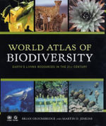 World Atlas of Biodiversity : Earth's Living Resources in the 21st Century - Brian Groombridge