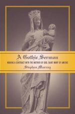 A Gothic Sermon : Making a Contract with the Mother of God, Saint Mary of Amiens - Stephen Murray