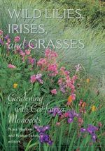 Wild Lilies, Irises, and Grasses : Gardening with California Monocots