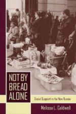 Not by Bread Alone : Social Support in the New Russia - Melissa L. Caldwell