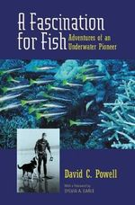 A Fascination for Fish : Adventures of an Underwater Pioneer - David C. Powell