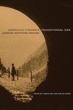 American Cinema's Transitional Era : Audiences, Institutions, Practices