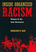 Inside Organized Racism : Women in the Hate Movement - Kathleen M. Blee