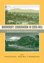 Biodiversity Conservation in Costa Rica : Learning the Lessons in a Seasonal Dry Forest