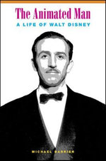 The Animated Man : A Life of Walt Disney - Michael Barrier