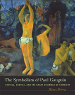 The Symbolism of Paul Gauguin : Erotica, Exotica, and the Great Dilemmas of Humanity - Henri Dorra