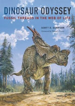 Dinosaur Odyssey : Fossil Threads in the Web of Life - Scott D. Sampson