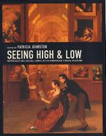 Seeing High and Low : Representing Social Conflict in American Visual Culture