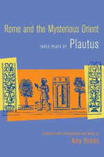 Rome and the Mysterious Orient : Three Plays by Plautus - Plautus