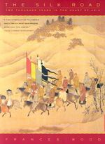 The Silk Road : Two Thousand Years in the Heart of Asia - Frances Wood