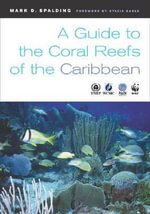 A Guide to the Coral Reefs of the Caribbean - Mark D. Spalding