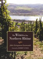 The Wines of the Northern Rhone - Jonathan Livingstone-Learmonth