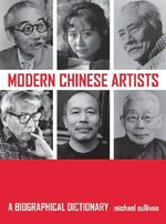 Modern Chinese Artists : A Biographical Dictionary - Michael Sullivan