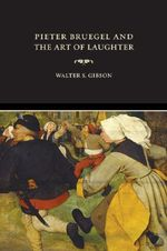 Pieter Bruegel and the Art of Laughter - Walter S. Gibson