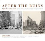 After the Ruins, 1906 and 2006 : Rephotographing the San Francisco Earthquake and Fire - Philip L. Fradkin