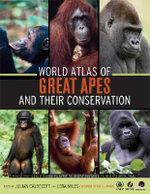 World Atlas of Great Apes and Their Conservation : A Historical Atlas - Julian Caldecott