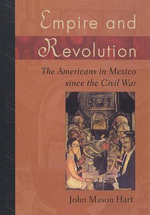 Empire and Revolution : The Americans in Mexico Since the Civil War - John Mason Hart
