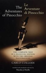 The Adventures of Pinocchio (Le Avventure Di Pinocchio) : The Complete Text in a Bilingual Edition with the Original Illustrations - Carlo Collodi