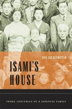 Isami's House : Three Centuries of a Japanese Family - Gail Lee Bernstein