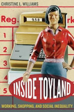 Inside Toyland : Working, Shopping, and Social Inequality - C.L. Williams