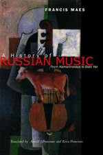 A History of Russian Music : From Kamarinskaya to Babi Yar - Francis Maes