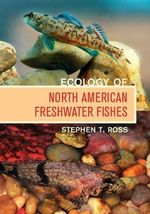Ecology of North American Freshwater Fishes - Stephen T. Ross