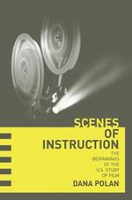 Scenes of Instruction : The Beginnings of the U.S. Study of Film - Dana Polan