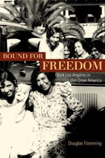 Bound for Freedom : Black Los Angeles in Jim Crow America - Douglas Flamming