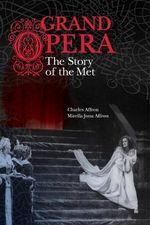 Grand Opera : The Story of the Met - Charles Affron