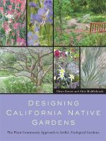 Designing California Native Gardens : The Plant Community Approach to Artful, Ecological Gardens - Glenn Keator