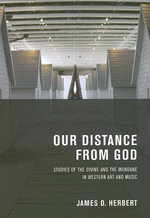 Our Distance from God : Studies of the Divine and the Mundane in Western Art and Music - James D. Herbert