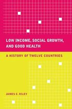 Low Income, Social Growth, and Good Health : A History of Twelve Countries - James C. Riley