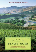 Pacific Pinot Noir : A Comprehensive Winery Guide for Consumers and Connoisseurs - John Winthrop Haeger