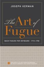 The Art of Fugue : Bach Fugues for Keyboard, 1715-1750 - Joseph Kerman