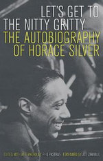 Let's Get to the Nitty Gritty : The Autobiography of Horace Silver - Horace Silver