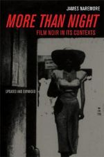 More Than Night : Film Noir in Its Contexts - James Naremore
