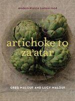 Artichoke to Za'atar : Modern Middle Eastern Food - Greg Malouf