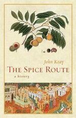 The Spice Route : A History - John Keay