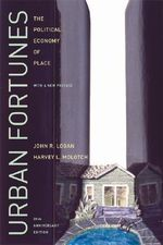 Urban Fortunes : The Political Economy of Place - John R. Logan