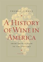 A History of Wine in America: v. 2 : From Prohibition to the Present - Thomas Pinney