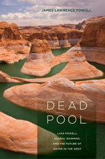 Dead Pool : Lake Powell, Global Warming, and the Future of Water in the West - James Lawrence Powell