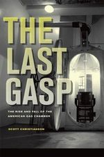 The Last Gasp : The Rise and Fall of the American Gas Chamber - Scott Christianson