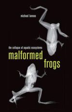 Malformed Frogs : The Collapse of Aquatic Ecosystems - Michael J. Lannoo