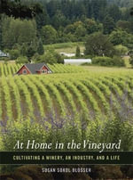 At Home in the Vineyard : Cultivating a Winery, an Industry, and a Life - Susan Sokol Blosser