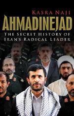 Ahmadinejad : The Secret History of Iran's Radical Leader - Kasra Naji