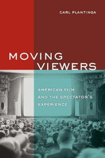 Moving Viewers : American Film and the Spectator's Experience - Carl Plantinga