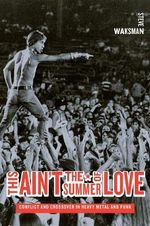 This Ain't the Summer of Love : Conflict and Crossover in Heavy Metal and Punk - Steve Waksman