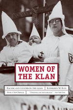 Women of the Klan : Racism and Gender in the 1920s - Kathleen M. Blee
