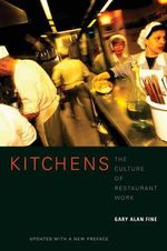 Kitchens : The Culture of Restaurant Work - Gary Alan Fine